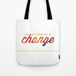 The only constant is change Tote Bag