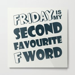 Friday Second Favourite Fword Metal Print