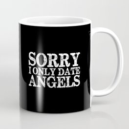 Sorry, I only date angels! (Inverted) Coffee Mug