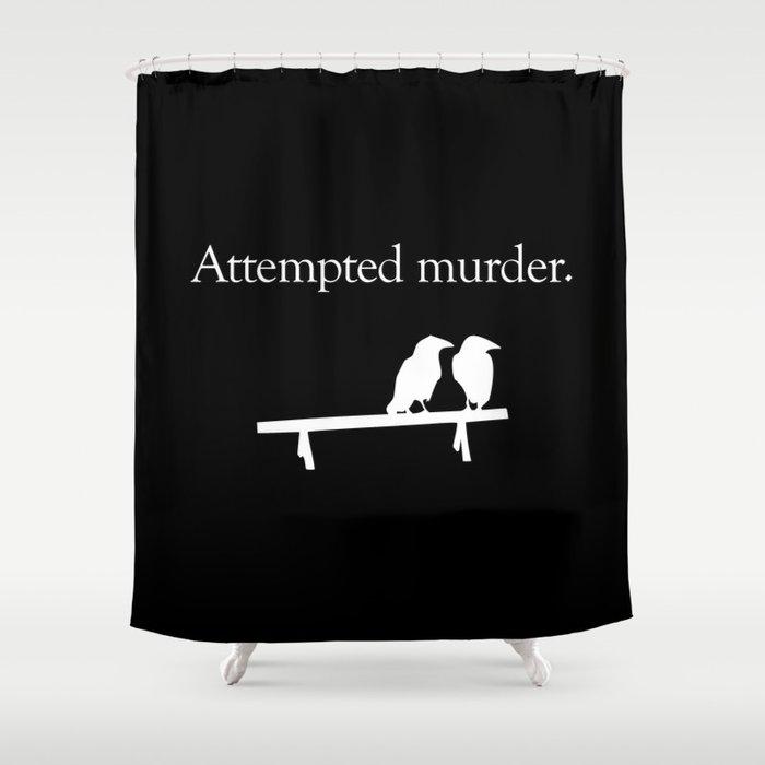 Attempted Murder (white design) Shower Curtain