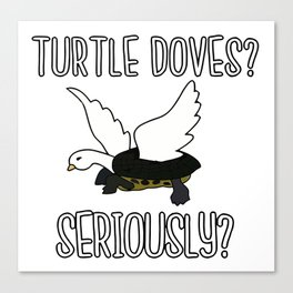 Turtle Doves Seriously Canvas Print