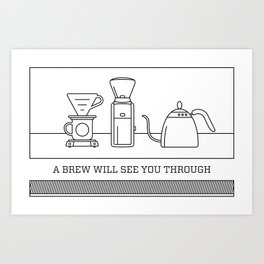 A Brew Will See You Through Poster - V60 Dripper Art Print