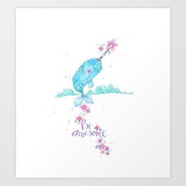 be awesome. a happy little narwhal. Art Print