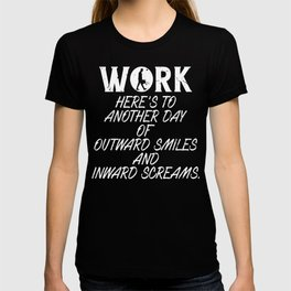 Work Here's to Another Day of Outward Smiles and Inward Screams T-shirt