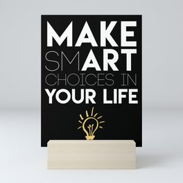 MAKE SMART CHOICES IN YOUR LIFE - motivational quote Mini Art Print