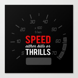 Speed either kills or thrills Canvas Print
