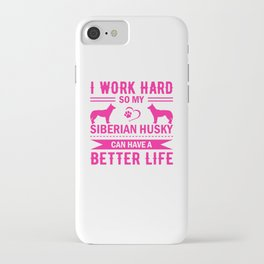 I Work So Hard So My Siberian Husky Can Have A Better Life mag iPhone Case
