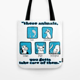 """""""These Animals, You Gotta Take Care of  Them"""" Tote Bag"""