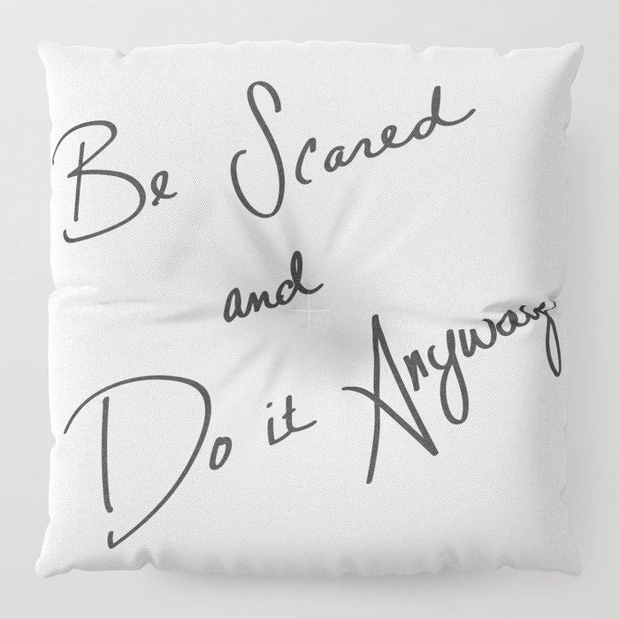 Be Scared and Do It Anyway Floor Pillow