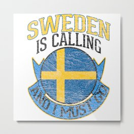 Sweden Is Calling And I Must Go Metal Print