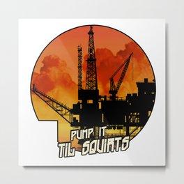 OIL RIG Pump IT Til Squirts Metal Print