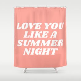love you like a summer night Shower Curtain