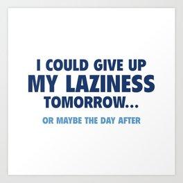 Give Up My Laziness Art Print