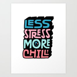 Less Stress More Chill Art Print