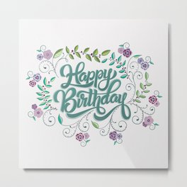 Happy Birthday: Handlettering and floral illustrations Metal Print