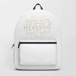Have A Very Blessed Good Friday Backpack