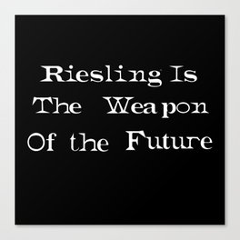 Riesling is the Weapon of The Future Canvas Print