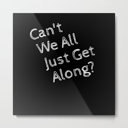 Can't We All Just Get Along Shirt Metal Print