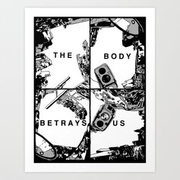 The Body Betrays Us Art Print