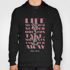 Moments that take our breath away - Maya Angelou Quote Hoody