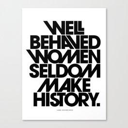 Well Behaved Women Seldom Make History (Black & White Version) Canvas Print