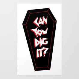 Can you dig it? Art Print