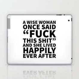 A Wise Woman Once Said Fuck This Shit Laptop & iPad Skin