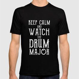 Keep Calm And Watch The Drum Major Marching Band T-Shirt T-shirt
