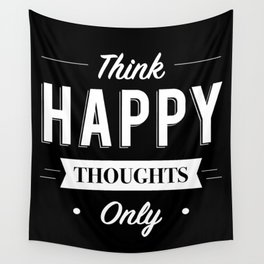 Think Happy thoughts only Wall Tapestry