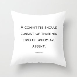 A committee should consist of three men, two of whom are absent. Throw Pillow