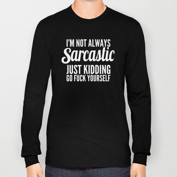 I'm Not Always Sarcastic Long Sleeve T-shirt