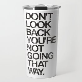 Don't Look Back You're Not Going That Way Travel Mug