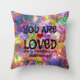 YOU ARE LOVED Everlasting Love Jeremiah 31 3 Art Abstract Floral Garden Christian Jesus God Faith Throw Pillow