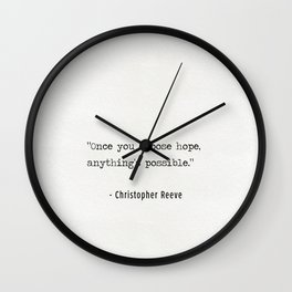 """""""Once you choose hope, anything's possible."""" Christopher Reeve Wall Clock"""