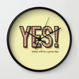 YES! Today will be a great day. Wall Clock
