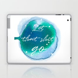 Let that shit go - Watercolor Collection Laptop & iPad Skin