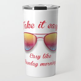 Take it Easy. Easy like sunday morning. Travel Mug