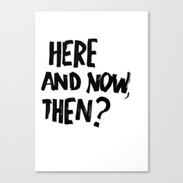HERE & NOW Canvas Print