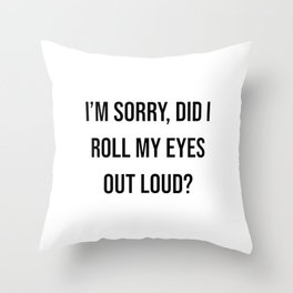 I'm sorry, did I roll my eyes out loud? Throw Pillow