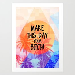 Make this Day your Bitch Art Print