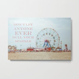 Don't let anyone EVER dull your sparkle... Metal Print