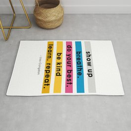 Show up, breathe, do your best, be kind, learn, repeat. Rug
