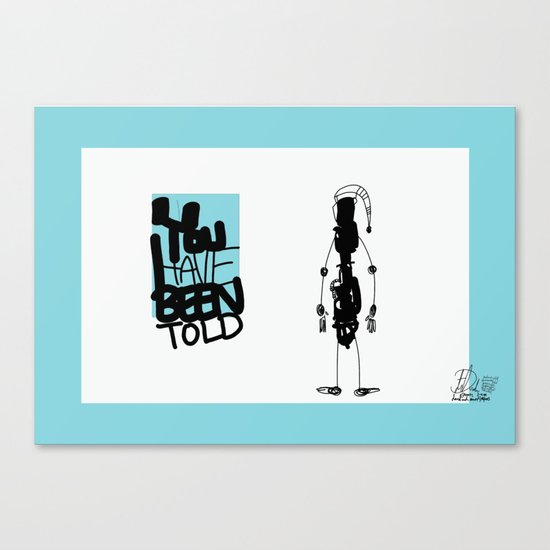 You've Been Told Canvas Print