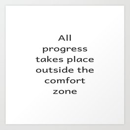 All progree takes place outside the comfort zone - Motivational quote Art Print