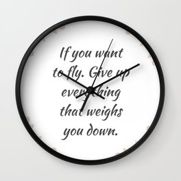 If you want to fly. Give up everything that weighs you down quote positive inspirational sayings Wall Clock