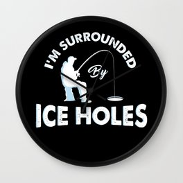 I'm surrounded by ice holes - Funny Ice Fishing Gifts Wall Clock