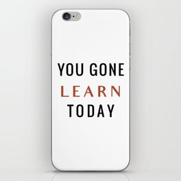 You Gone Learn Today iPhone Skin
