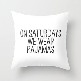 Funny Quote On Saturdays We Wear Pajamas Throw Pillow