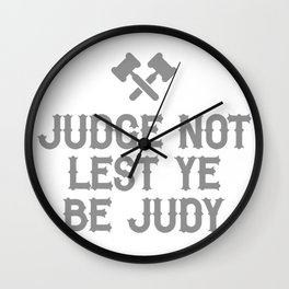 Judge Not Lest Ye Be Judy Wall Clock