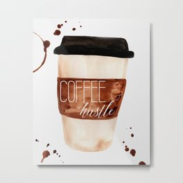 Coffee and Hustle on the Go Metal Print